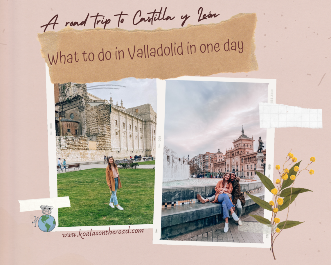 A road trip to Castilla y León - what to do in Valladolid in 1 day